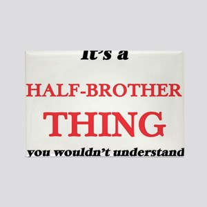 It's a Half-Brother thing, you wouldn& Magnets