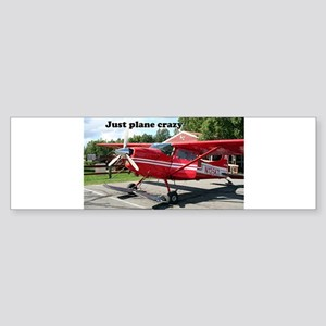 Just plane crazy: skiplane, Alaska Bumper Sticker