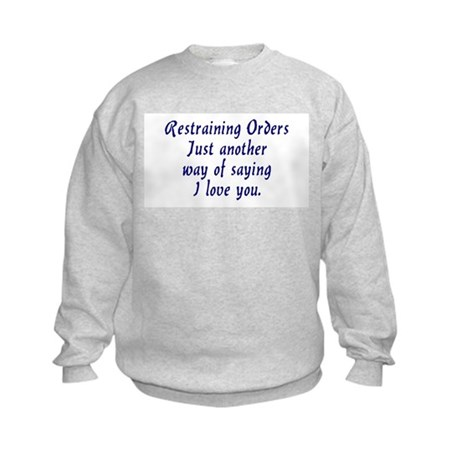 Restraining Orders... Kids Sweatshirt