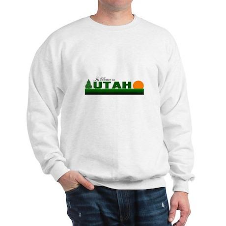 Its Better in Utah Sweatshirt