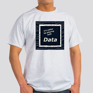 I'd rather be playing with Data Light T-Shirt