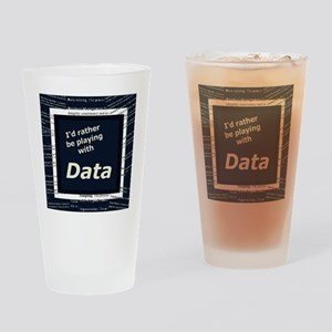 I'd rather be playing with Data Drinking Glass