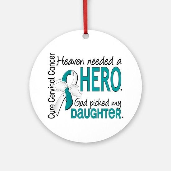 Cervical Cancer HeavenNeededHero1 Ornament (Round)