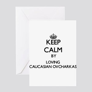 Keep calm by loving Caucasian Ovcha Greeting Cards