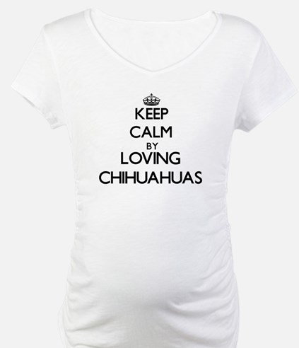 Keep calm by loving Chihuahuas Shirt