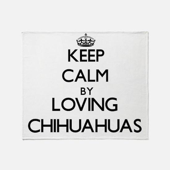 Keep calm by loving Chihuahuas Throw Blanket