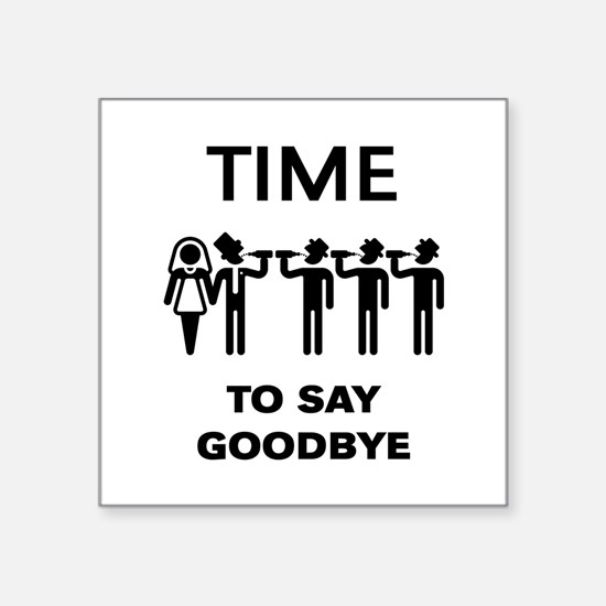 Time To Say Goodbye (Team Groom / Stag Par Sticker