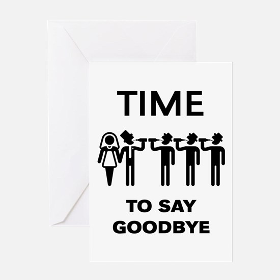 Time To Say Goodbye (Team Groom / S Greeting Cards