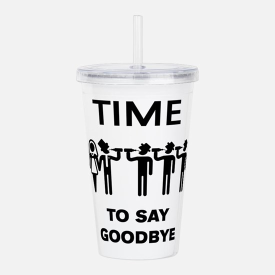 Time To Say Goodbye (T Acrylic Double-wall Tumbler