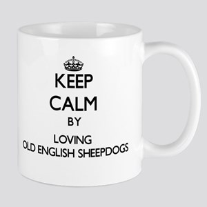Keep calm by loving Old English Sheepdogs Mugs