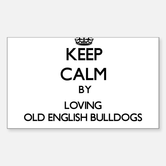 Keep calm by loving Old English Bulldogs Decal
