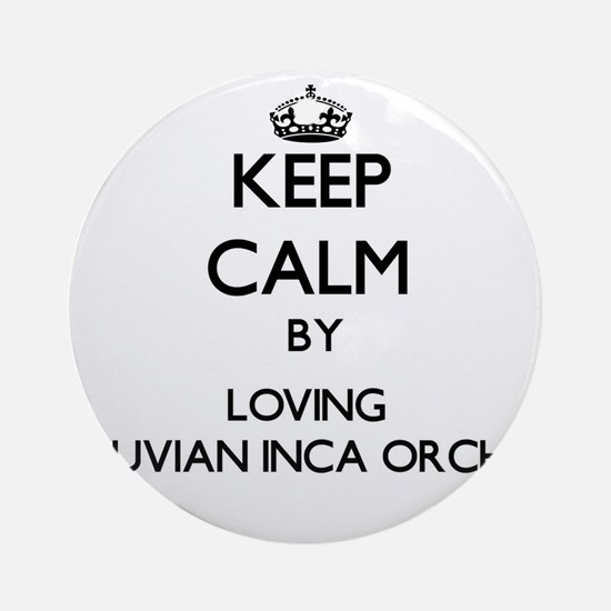 Keep calm by loving Peruvian Inca Ornament (Round)