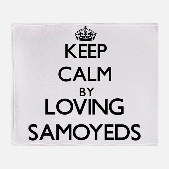 Keep calm by loving Samoyeds Throw Blanket