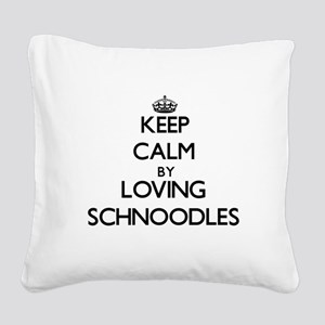 Keep calm by loving Schnoodle Square Canvas Pillow