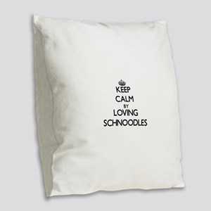 Keep calm by loving Schnoodles Burlap Throw Pillow