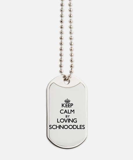 Keep calm by loving Schnoodles Dog Tags