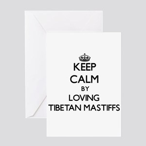 Keep calm by loving Tibetan Mastiff Greeting Cards