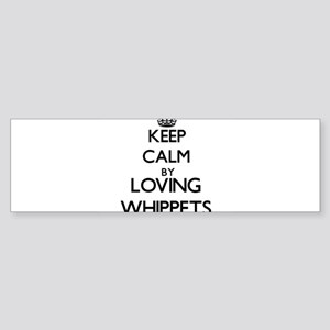 Keep calm by loving Whippets Bumper Sticker