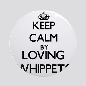 Keep calm by loving Whippets Ornament (Round)