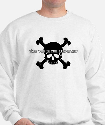 But Why Is The Rum Gone? Sweatshirt