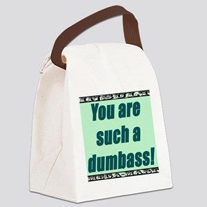 You Are Such a Dumbass Canvas Lunch Bag