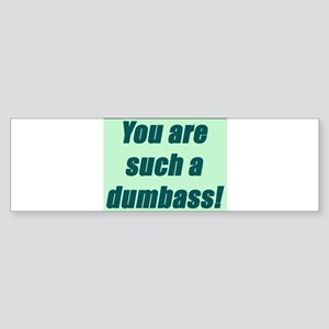 You Are Such a Dumbass Sticker (Bumper)