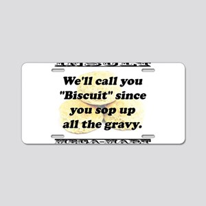 Well Call You Biscuit Aluminum License Plate