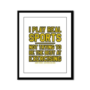 I Play Real Sports Framed Panel Print