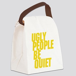 Ugly People Be Quiet Canvas Lunch Bag