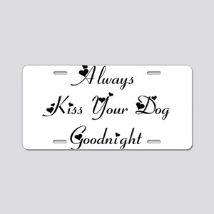 Always Kiss Your Dog Aluminum License Plate