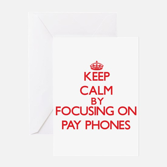 Keep Calm by focusing on Pay Phones Greeting Cards