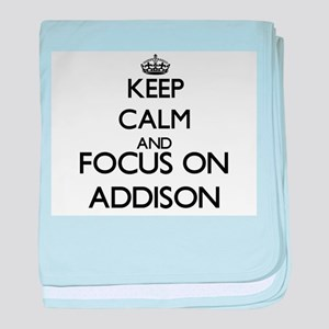 Keep Calm and Focus on Addison baby blanket