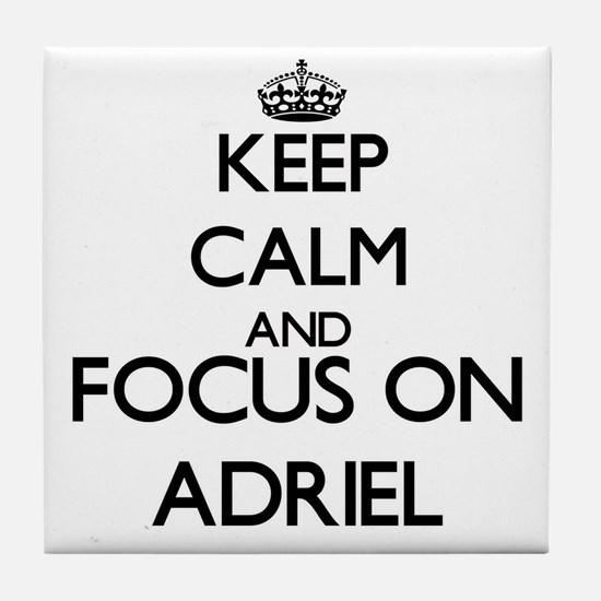 Keep Calm and Focus on Adriel Tile Coaster