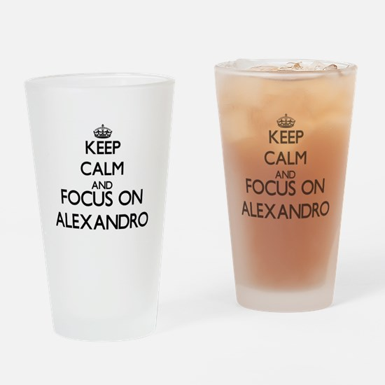 Keep Calm and Focus on Alexandro Drinking Glass
