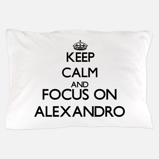 Keep Calm and Focus on Alexandro Pillow Case