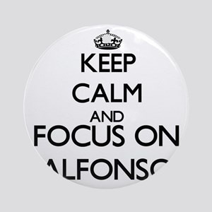 Keep Calm and Focus on Alfonso Ornament (Round)