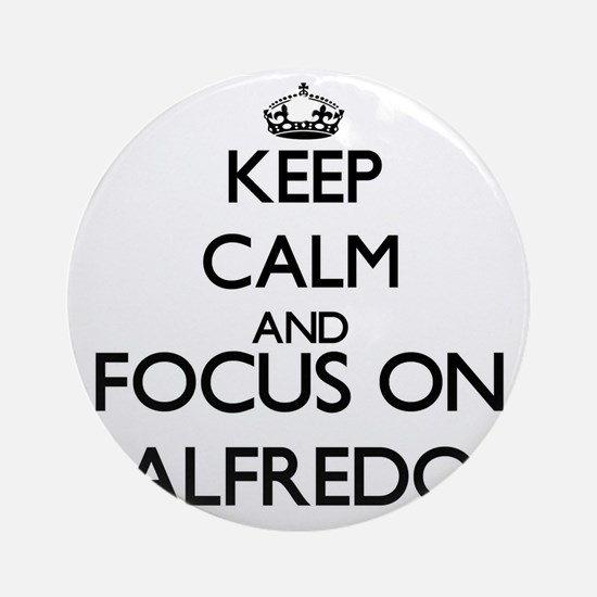 Keep Calm and Focus on Alfredo Ornament (Round)