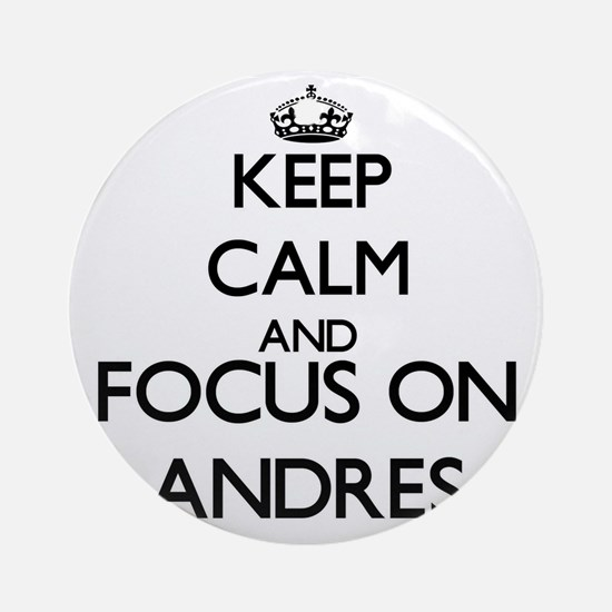 Keep Calm and Focus on Andres Ornament (Round)