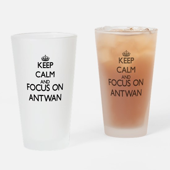 Keep Calm and Focus on Antwan Drinking Glass