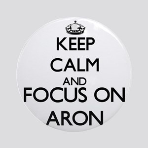 Keep Calm and Focus on Aron Ornament (Round)