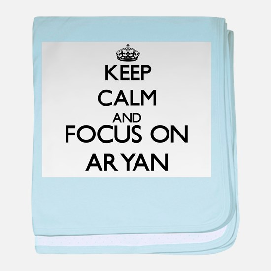 Keep Calm and Focus on Aryan baby blanket