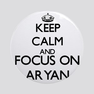 Keep Calm and Focus on Aryan Ornament (Round)