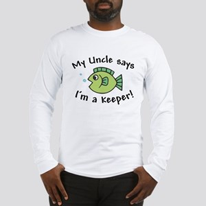 My Uncle Says I'm a Keeper Long Sleeve T-Shirt