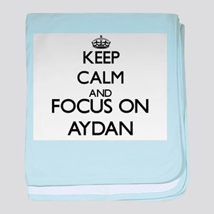 Keep Calm and Focus on Aydan baby blanket