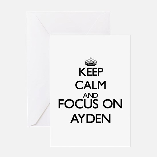 Keep Calm and Focus on Ayden Greeting Cards