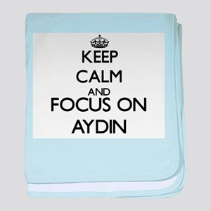 Keep Calm and Focus on Aydin baby blanket