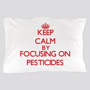 Keep Calm by focusing on Pesticides Pillow Case