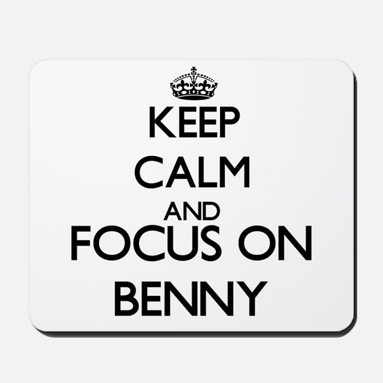 Keep Calm and Focus on Benny Mousepad