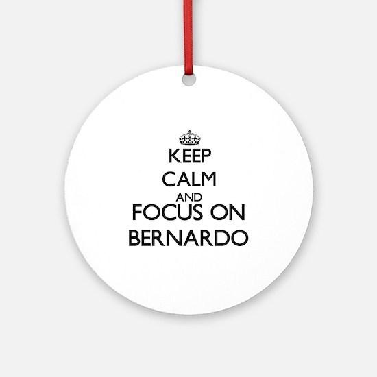 Keep Calm and Focus on Bernardo Ornament (Round)