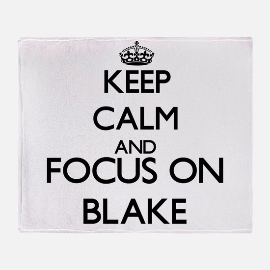 Keep Calm and Focus on Blake Throw Blanket